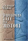 Babylonian Life and History : By-Paths of Bible Knowledge, No. 4, Budge, E. A. Wallis, 0543960714