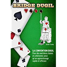 Bridge Dugil: La convention Dugil - Pour des enchères claires et cohérentes ainsi qu'un apprentissage rapide et efficace (French Edition)