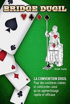 Bridge Dugil: La convention Dugil - Pour des enchères claires et cohérentes ainsi qu'un apprentissage rapide et efficace (French Edition) by [Dutil, Robert]