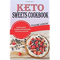 Keto Sweets Cookbook: Easy Keto Desserts, Fat Bombs & Sweet Snacks Recipes That...