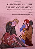 Philosophy and the Abrahamic Religions : Scriptural Hermeneutics and Epistemology, Torrance Kirby, 1443840432