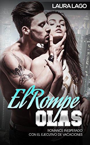 El Rompe-Olas: Romance Inesperado con el Ejecutivo de Vacaciones (Novela Romántica y