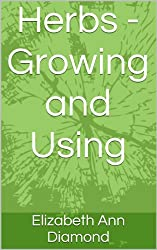 Herbs - Growing and Using (Dr Elizabeth Ann Diamond Book 4) (English Edition)