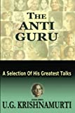The Anti Guru: A Selection of His Greatest Talks