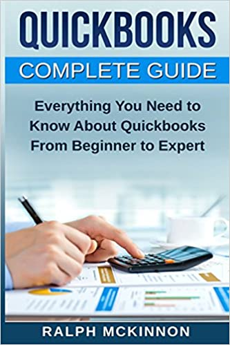 Quickbooks The QuickBooks Complete Beginner/'s Guide Learn Everything You Need To Know To Keep Your Books