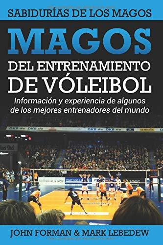 Magos del Entrenamiento de Voleibol - Sabidurías de los Magos Conocimientos y experiencias de algunos de los mejores entrenadores del mundo  [Forman, John - Lebedew, Mark] (Tapa Blanda)
