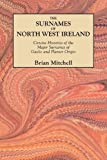 The Surnames of North West Ireland Concise Histories of the Major Surnames of Gaelic and Planter Origin, Brian Mitchell, 0806354577