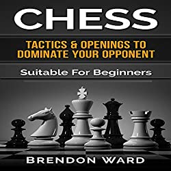 Chess: Tactics & Openings to Dominate Your Opponent