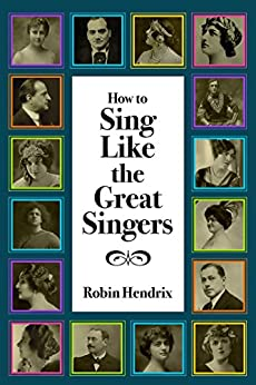 How to Sing Like the Great Singers by [Hendrix, Robin]