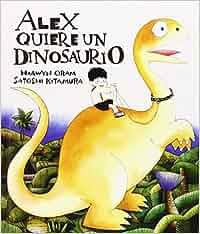 Alex quiere un dinosaurio: Amazon.es: Hiawyn Oram: Libros