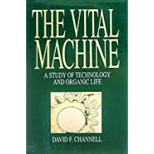 A Study of Technology and Organic Life The Vital Machine