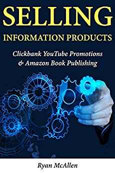 Selling Information Products: Clickbank YouTube Promotions & Amazon Book Publishing by [McAllen, Ryan]