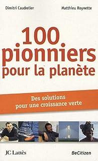 100 pionniers pour la planète : des solutions pour une croissance verte, Caudrelier, Dimitri