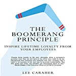 The Boomerang Principle: Inspire Lifetime Loyalty from Your Employees | Lee Caraher