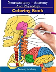 Neuroanatomy + Anatomy and Physiology Coloring Book: 2-in-1 Collection Set | Incredibly Detailed Self-Test Color workbook for Studying and Relaxation