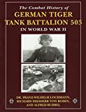 img - for The Combat History of German Tiger Tank Battalion 503 in World War II by Franz-Wilhelm Lochmann (2008-04-16) book / textbook / text book