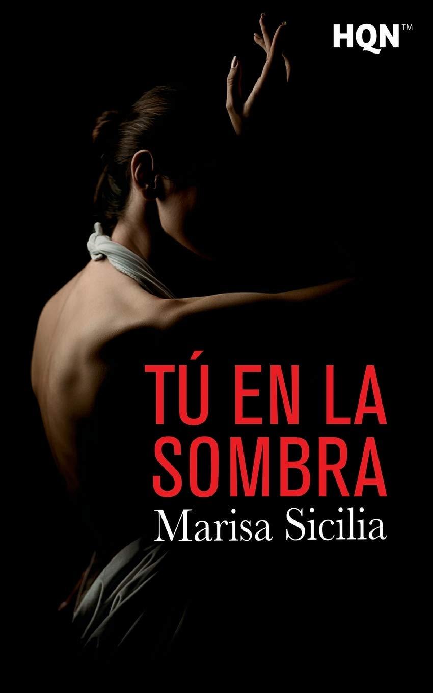 Tú en la sombra (HQN): Amazon.es: Sicilia, Marisa: Libros