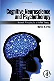 Cognitive Neuroscience and Psychotherapy : Network Principles for a Unified Theory, Tryon, Warren, 0124200710