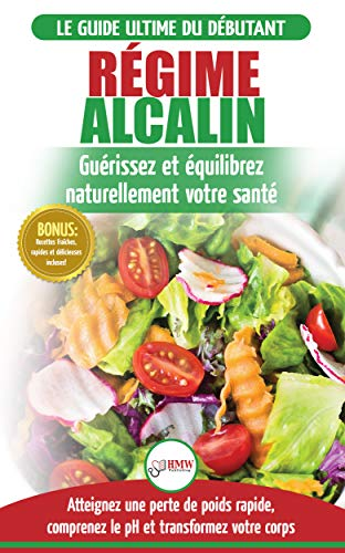 Regime Alcalin Guide De Diete Acido Basique Pour Les Debutants Recettes Faible Teneur En Acide Pour Perdre Du Poids Naturellement Et Comprendre Le
