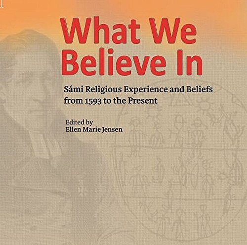 Download What We Believe In; Sami Religious Experience and Beliefs from 1593 to the Present pdf epub