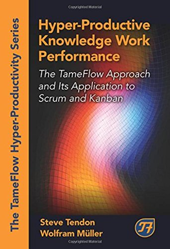 Hyper-Productive Knowledge Work Performance: The TameFlow Approach and Its Application to Scrum and Kanban (The Tameflow Hyper-productivity) by J. Ross Publishing