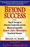 img - for Beyond Success - The 15 Secrets to Effective Leadership and Life Based on Legendary Coach John Wooden's Pyramid of Success Paperback   January 1, 2001 book / textbook / text book