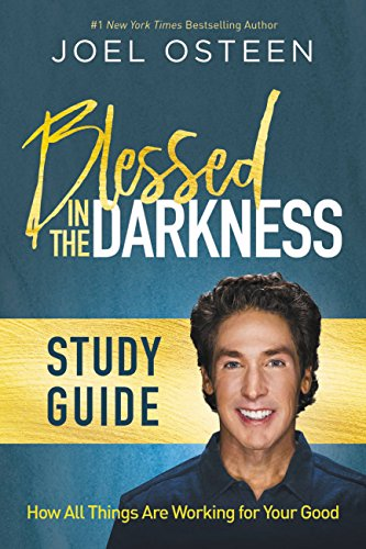 Blessed in the darkness how all things are working for your good blessed in the darkness how all things are working for your good by osteen fandeluxe Choice Image