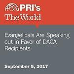 Evangelicals Are Speaking Out in Favor of DACA Recipients   Matthew Bell