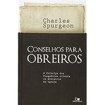 Conselhos Para Obreiros. O Príncipe dos Pregadores Orienta os Ministros da Igreja