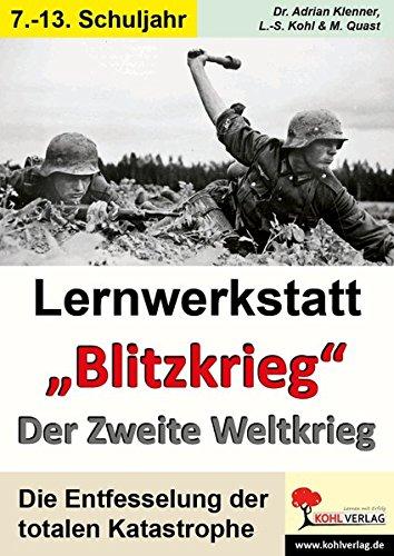 Lernwerkstatt Blitzkrieg - Der Zweite Weltkrieg: Die Entfesselung der totalen Katastrophe Taschenbuch – 1. Juni 2007 Lynn-Sven Kohl Dr. Adrian Klenner Moritz Quast 3866326998