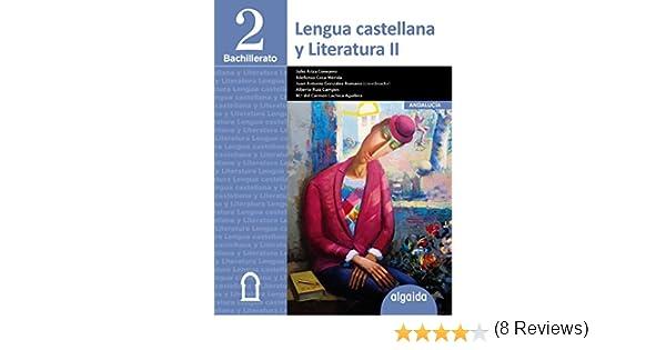 Lengua Castellana y Literatura 2º Bachillerato - 9788490673829: Amazon.es: Coca Mérida, Ildefonso, Ariza Conejero, Julio, Ruiz Campos, Alberto Manuel, González Romano, Juan Antonio, Lachica Aguilera, Mª del Carmen: Libros