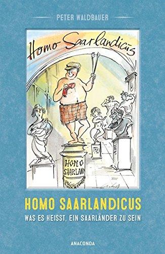 Homo Saarlandicus. Was es heißt, ein Saarländer zu sein