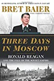 img - for Three Days in Moscow: Ronald Reagan and the Fall of the Soviet Empire book / textbook / text book