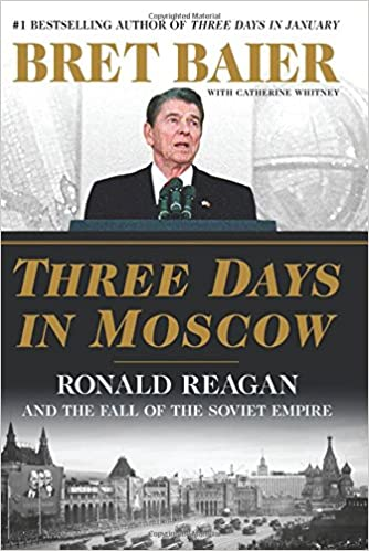 Baier – Three Days in Moscow: Ronald Reagan and the Fall of the Soviet Empire