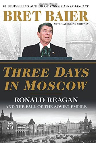 Three Days in Moscow: Ronald Reagan and the Fall of the Soviet Empire cover