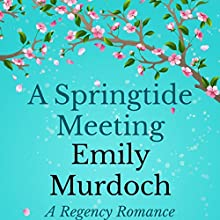 A Springtide Meeting: A Regency Romance Audiobook by Emily Murdoch Narrated by Virginia Ferguson