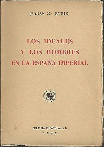 LOS IDEALES Y LOS HOMBRES EN LA ESPAÑA IMPERIAL: Amazon.es: RUBIO ...