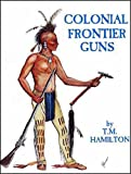 Colonial Frontier Guns, T. M. Hamilton, 0913150614