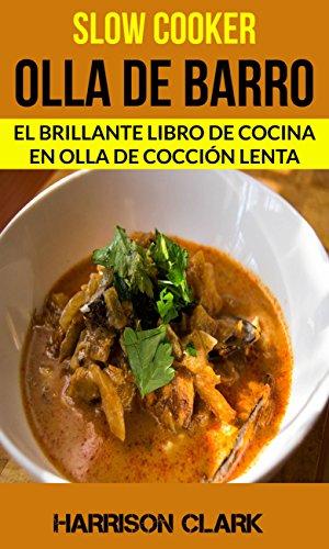 Slow cooker: Olla de barro: El Brillante Libro de Cocina en Olla de Cocción