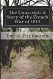 The Conscript: a Story of the French War Of 1813, Émile Erckmann and Alexandre Chatrian, 149965491X