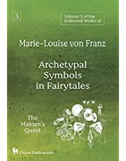 Volume 3 of the Collected Works of Marie-Louise von Franz: Archetypal Symbols in Fairytales: The Maiden's Quest