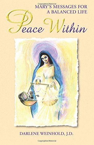 Download Peace Within: Mary;s Messages for a Balanced Life by Darlene Weinhold (2002-06-15) ebook