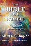 The Bible Is A Parable, Albert / E. Gilding, 1934956465