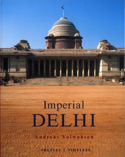 Imperial Delhi: The British Capital of the Indian Empire (Architecture), by Andreas Volwahsen