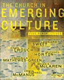 The Church in Emerging Culture: Five Perspectives (Emergent YS) by Crouch, Andrew, Horton, Michael, Mathewes-Green, Frederica, (2003) Paperback