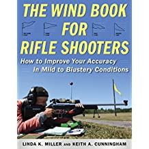 The Wind Book for Rifle Shooters: How to Improve Your Accuracy in Mild to Blustery Conditions