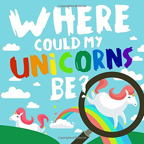 Where Could My Unicorns Be?: A Fun Where's Wally Style Book for 2-5 Year Olds