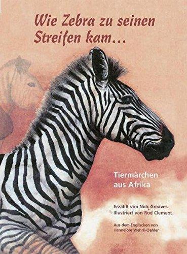 Wie Zebra zu seinen Streifen kam ...: Tiermärchen aus Afrika Band 1