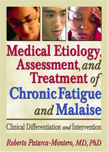 Download Medical Etiology, Assessment, and Treatment of Chronic Fatigue and Malaise: Clinical Differentiation and Intervention PDF