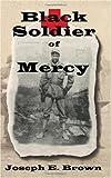Black Soldier of Mercy, Joseph E. Brown, 1934936421